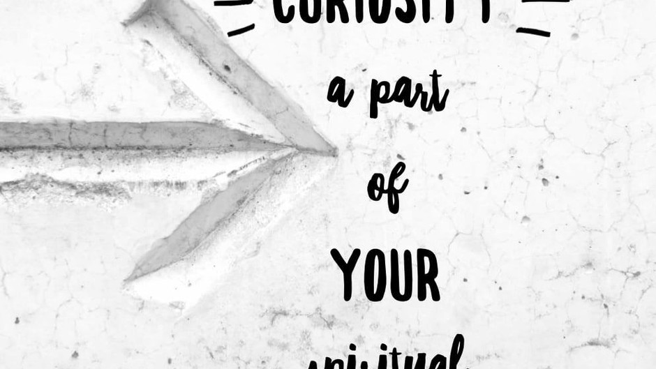 How Is Curiosity A Part of Your Spiritual Life