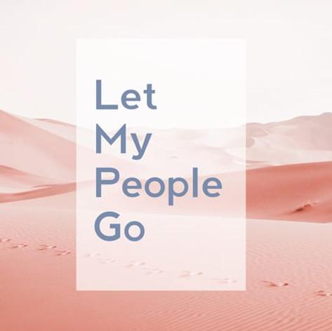 LET MY PEOPLE GO: Week 1