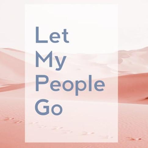 LET MY PEOPLE GO: Week 5