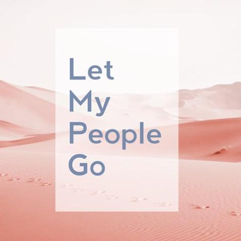 LET MY PEOPLE GO: Week 3