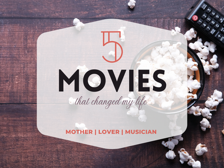 5 Movies That Changed My Life