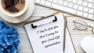 11 Tips to Help You Plan Training For Your Cloud ERP Implementation
