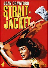 Strait-Jacket starring Joan Crawford, Prodeuced by William Castle
