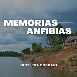 Memorias Anfibias - Proterra Podcast