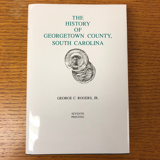The History of Georgetown County South Carolina by George C Rogers, Jr.