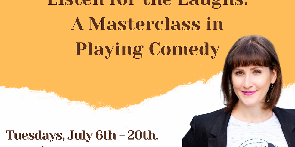 Listen for the Laughs: A Class in Playing Comedy.