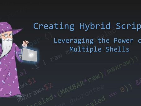 Creating Hybrid Scripts - Leveraging the Power of Multiple Shells