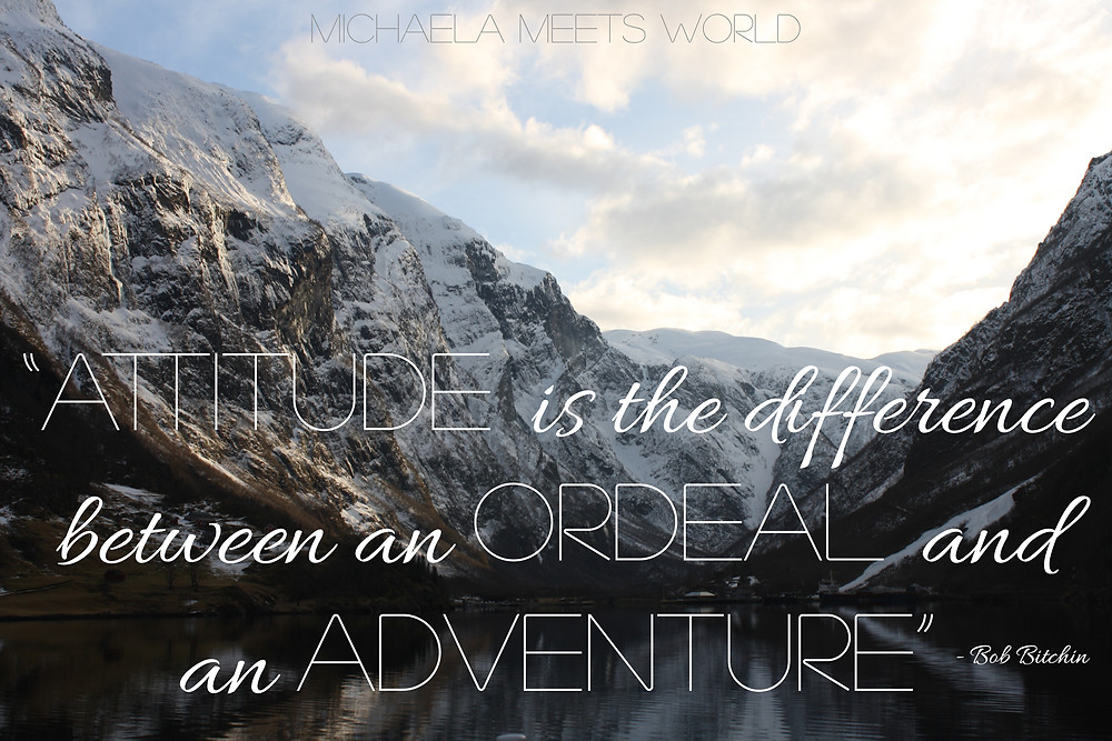 """""""Attitude is the difference between an ordeal and an adventure."""""""