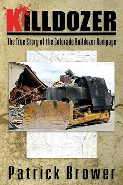 Killdozer The True Story of the Colorado Bulldozer Rampage (Autographed)