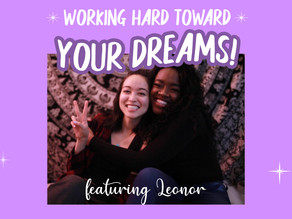 HOW TO PURSUE YOUR DREAMS w/ LEONOR ~ A conversation on pursuing your passion & putting in the work!