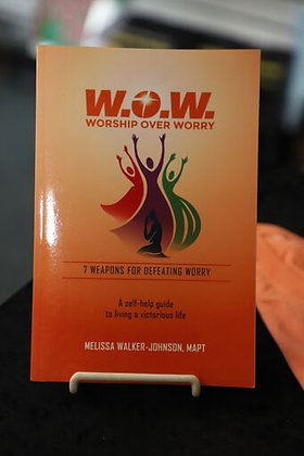 W.O.W. Worship Over Worry: 7 Weapons for Defeating Worry