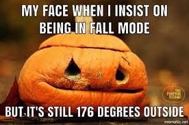Unpopular Opinion....It's Not Fall Yet