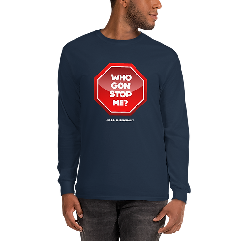Who Gon Stop Me Men's Long Sleeve Shirt