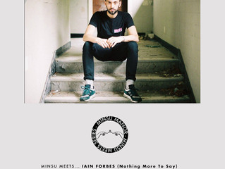 MINSU meets... Iain Forbes (Nothing More To Say) 001