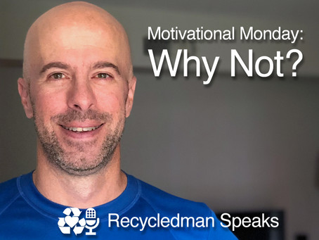 Motivational Monday: Why Not?