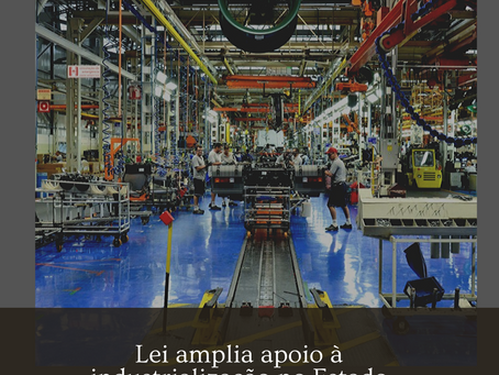 Lei amplia apoio à industrialização no Estado