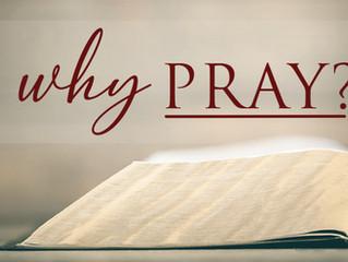 WHY PRAY? - Dr. John R. Rice