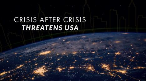 Crisis After Crisis Threatens USA