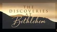 The Discoveries at Bethlehem!