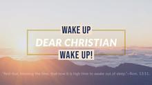Wake Up, Dear Christian, Wake Up!