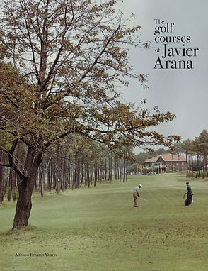 The Golf Courses of Javier Arana