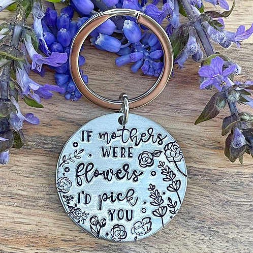 If Mothers Were Flowers I'd Pick You Keychain | Mother's Day Handstamped Metal
