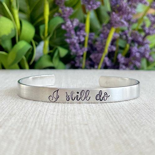I Still Do | Anniversary Bracelet | Aluminum Hand Stamped Cuff Bracelet