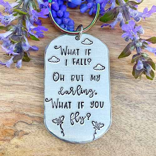 What If I Fall Oh But My Darling, What If You Fly? Keychain   Handstamped Metal