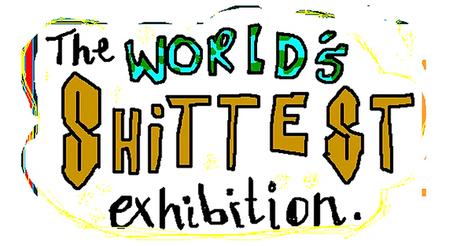 the worlds shittest exhibition.png