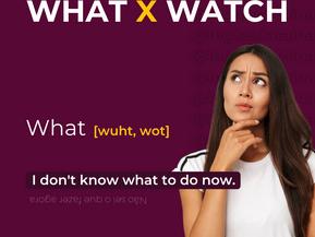 """DIFERENÇA DE """"WHAT"""" E """"WATCH"""""""