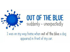 "What means to say ""Out of the blue"" ?"