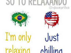 """""""Just chilling"""" x """"Only relaxing"""""""