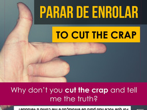 Idiom: Cut the crap
