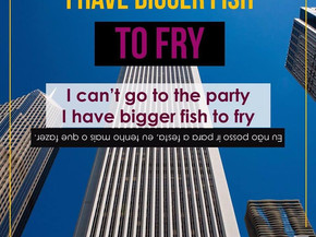 Idioms: I have a bigger fish to fry