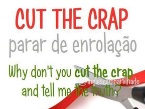 "Expressões idiomáticas: ""Cut the crap"""