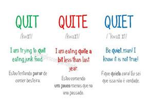 Quit x Quite x Quiet