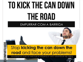Idioms: To kick the can down the road