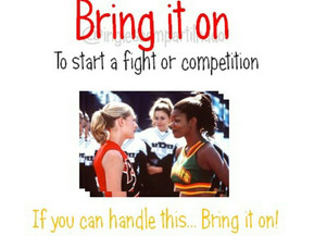 IDIOMS: Bring it on!