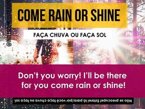 Idioms: Come rain or shine