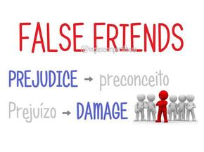 False Friends: PREJUDICE x PREJUÍZO