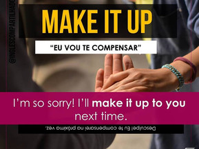 Phrasal verb: MAKE IT UP