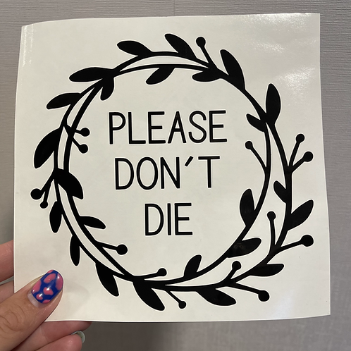 PLEASE DON'T DIE decal