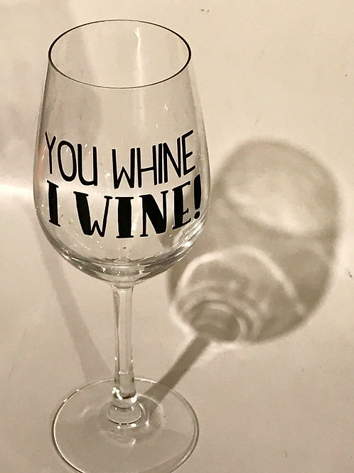 You Whine, I Wine decal