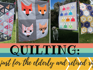 Quilting: It's just for the elderly and retired right?