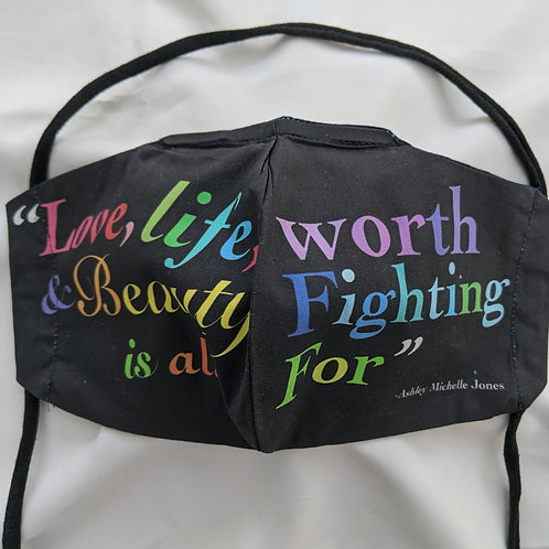 Ashley Jones- LOVE LIFE & BEAUTY IS ALL WORTH FIGHTING FOR- Limited Facemask