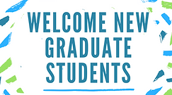 WELCOME NEW GRADUATE STUDENTS.png