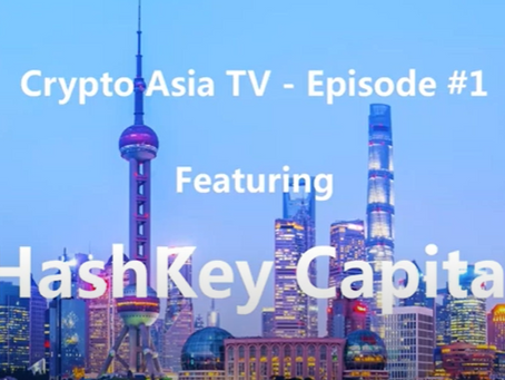 Crypto Asia TV Episode 1 Featuring HashKey Capital