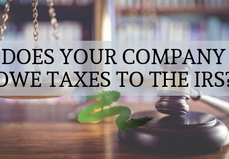 Does Your Company Owe Taxes to the IRS?