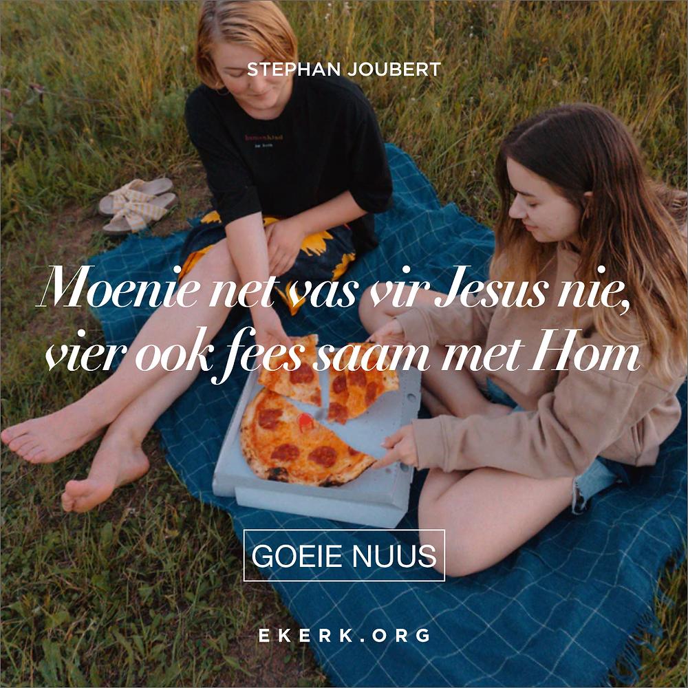 """Stephan Joubert skryf in hierdie Goeie Nuus oor """"Moenie net vas vir Jesus nie, vier ook fees saam met Hom"""""""