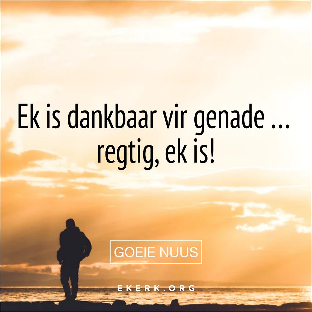 Stephan Joubert skryf in sy nuuste Goeie Nuus oor hoe dankbaar hy is vir genade.
